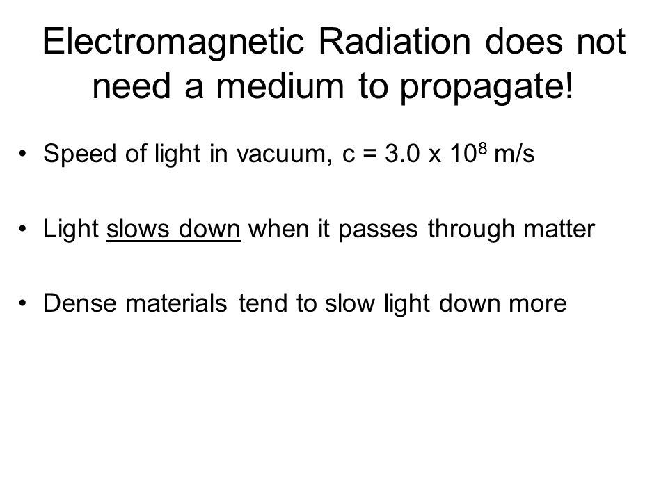 Electromagnetic Radiation does not need a medium to propagate.
