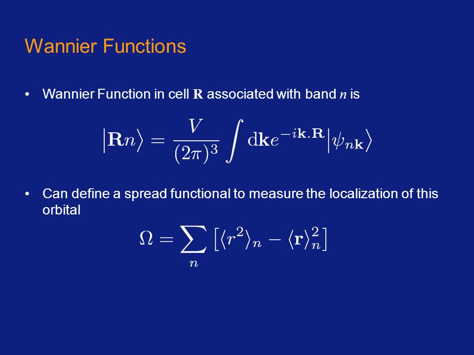 Wannier Functions Wannier Function in cell R associated with band n is Can define a spread functional to measure the localization of this orbital