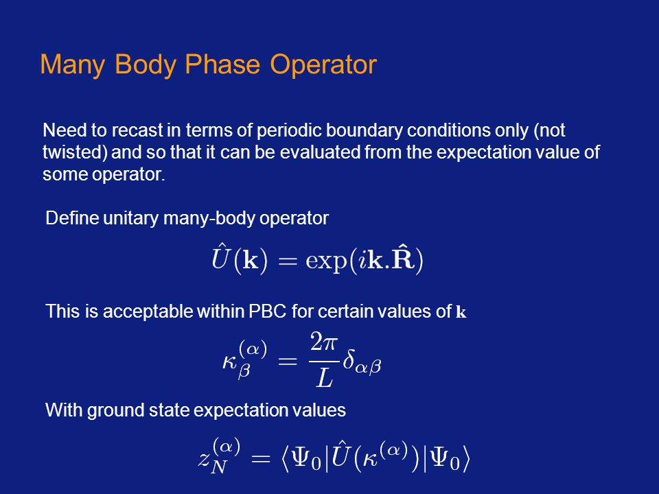 Many Body Phase Operator Define unitary many-body operator This is acceptable within PBC for certain values of k With ground state expectation values