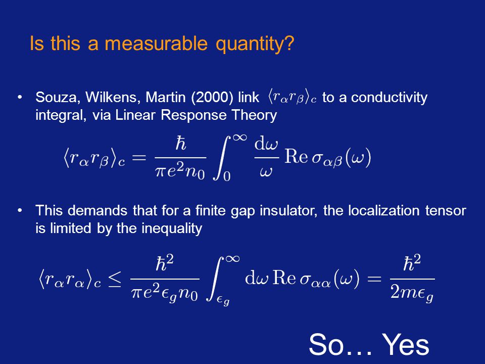 So… Yes Is this a measurable quantity? Souza, Wilkens, Martin (2000) link to a conductivity integral, via Linear Response Theory This demands that for