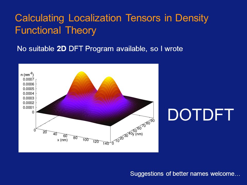 Calculating Localization Tensors in Density Functional Theory No suitable 2D DFT Program available, so I wrote DOTDFT Suggestions of better names welc