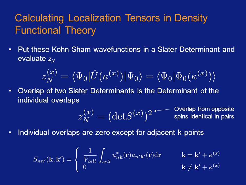 Overlap from opposite spins identical in pairs Calculating Localization Tensors in Density Functional Theory Put these Kohn-Sham wavefunctions in a Sl