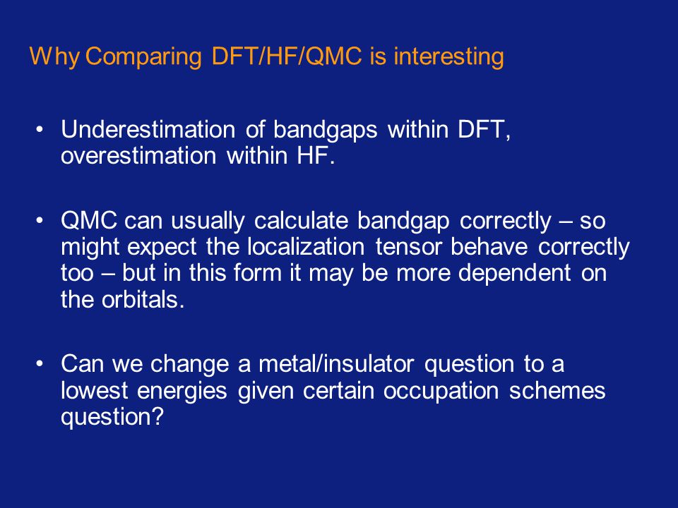 Why Comparing DFT/HF/QMC is interesting Underestimation of bandgaps within DFT, overestimation within HF. QMC can usually calculate bandgap correctly