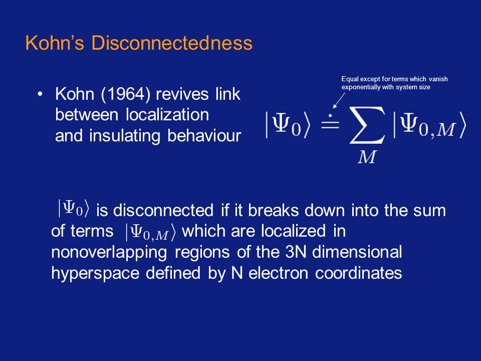 Equal except for terms which vanish exponentially with system size Kohn's Disconnectedness Kohn (1964) revives link between localization and insulatin