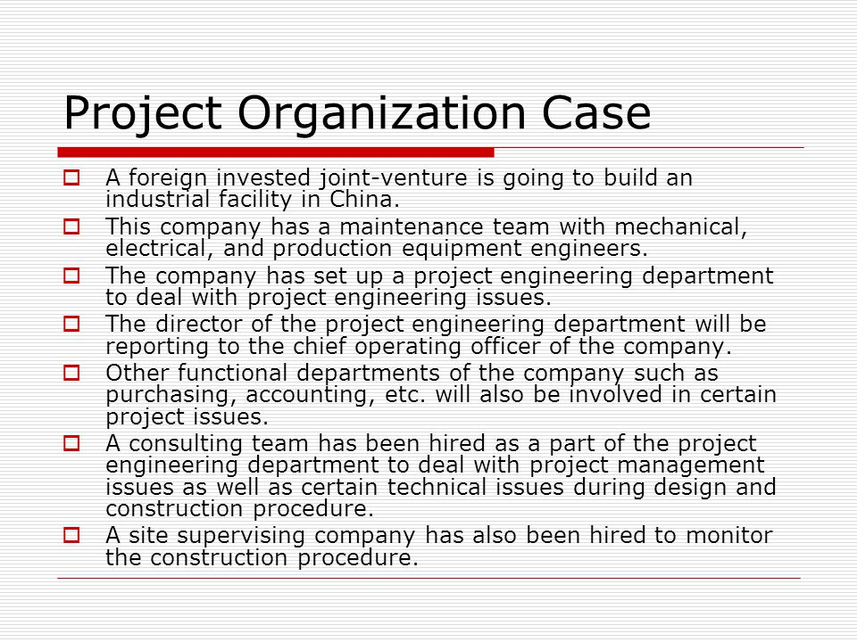 Project Organization Case  A foreign invested joint-venture is going to build an industrial facility in China.  This company has a maintenance team