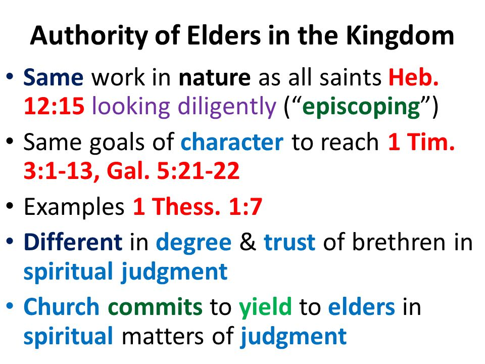 "Authority of Elders in the Kingdom Same work in nature as all saints Heb. 12:15 looking diligently (""episcoping"") Same goals of character to reach 1 T"