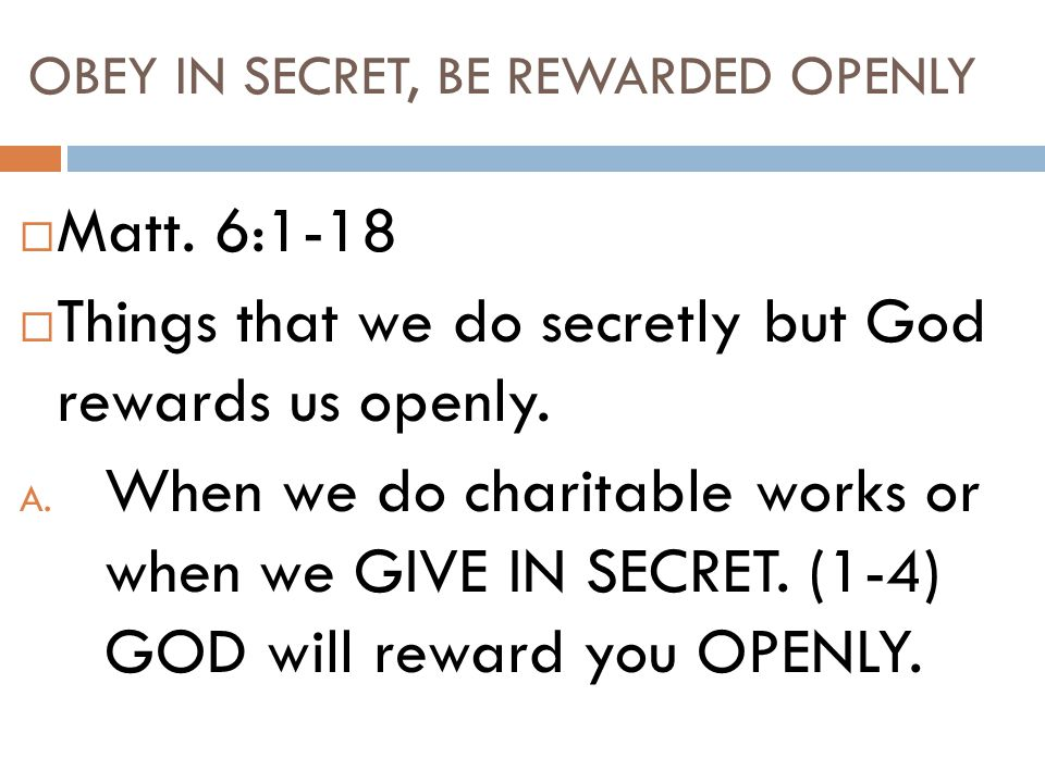 OBEY IN SECRET, BE REWARDED OPENLY  Matt.