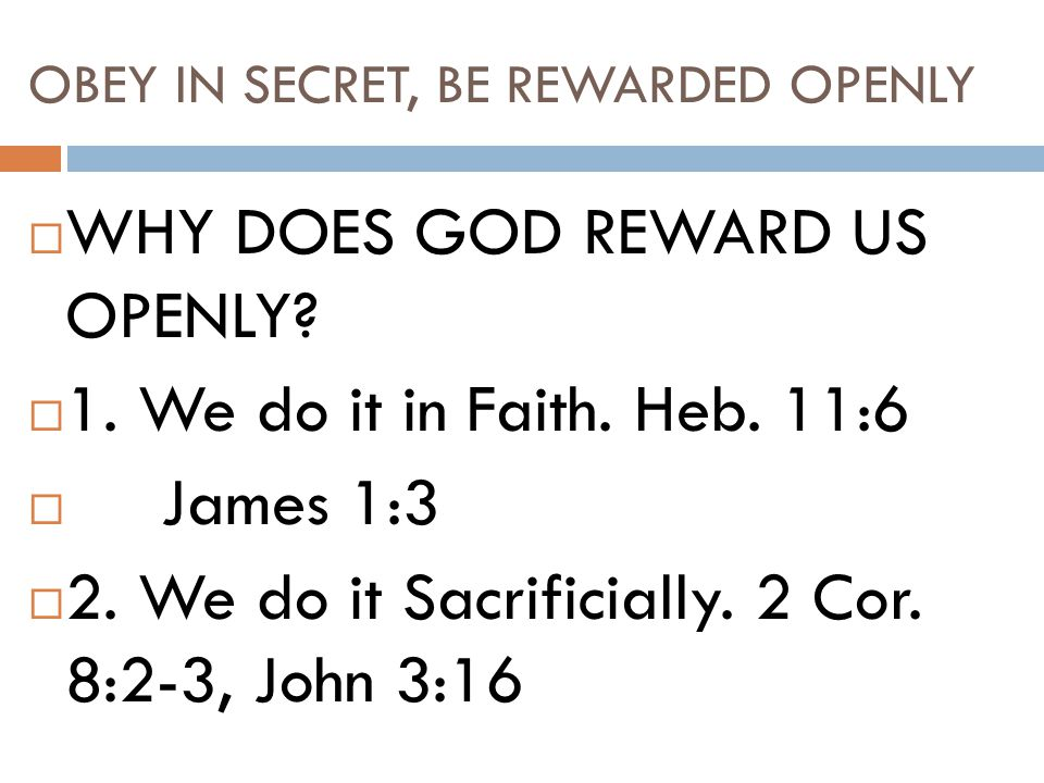 OBEY IN SECRET, BE REWARDED OPENLY  WHY DOES GOD REWARD US OPENLY.