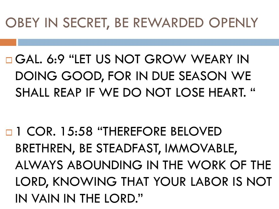 OBEY IN SECRET, BE REWARDED OPENLY  GAL.