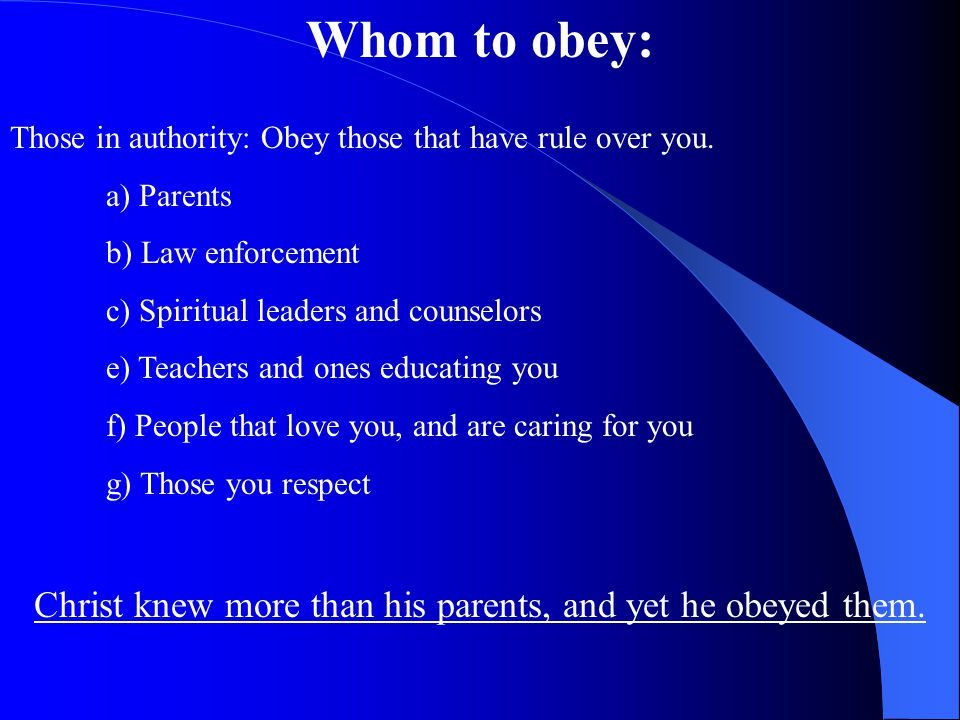 Whom to obey: Christ knew more than his parents, and yet he obeyed them.