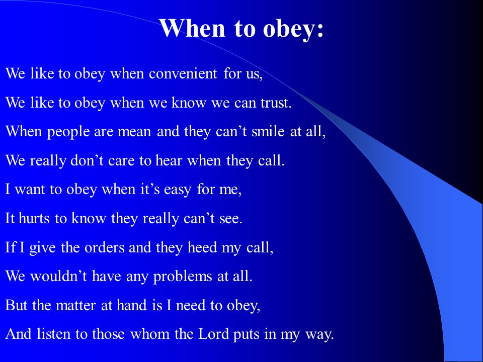 When to obey: We like to obey when convenient for us, We like to obey when we know we can trust.