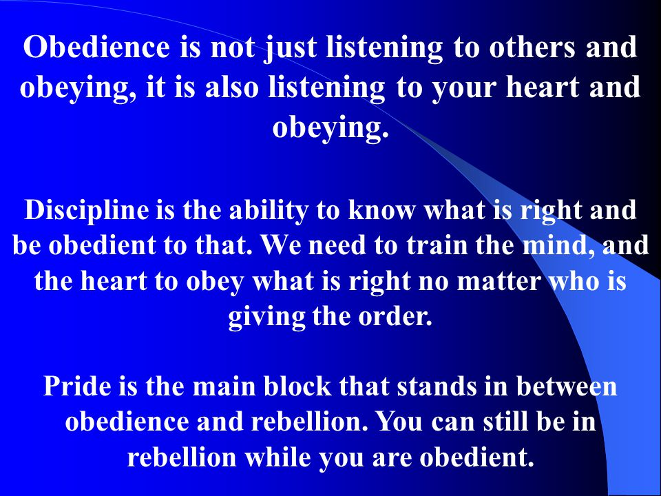 Obedience is not just listening to others and obeying, it is also listening to your heart and obeying.