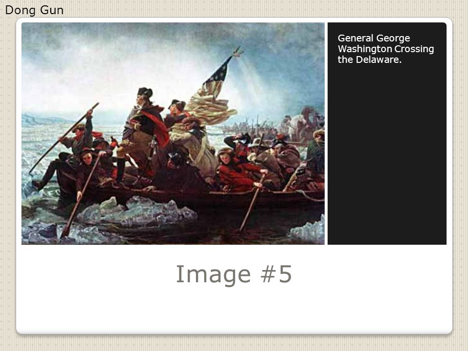 Image #5 General George Washington Crossing the Delaware. Dong Gun