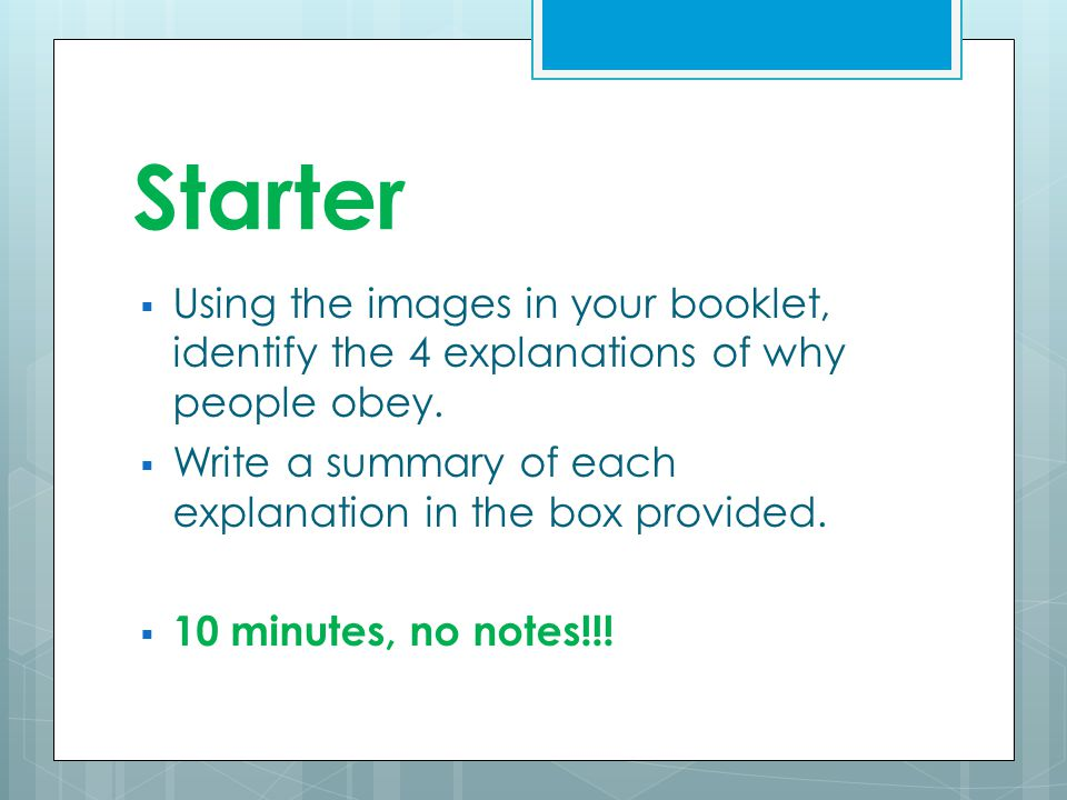 Starter  Using the images in your booklet, identify the 4 explanations of why people obey.