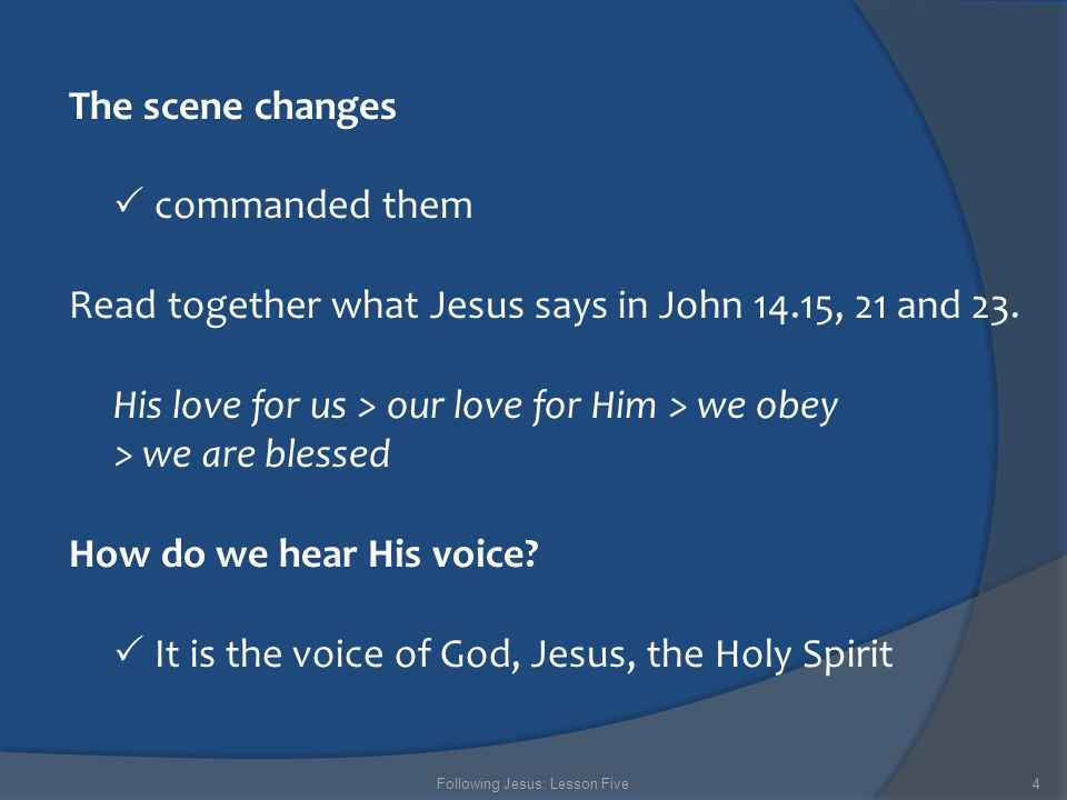 The scene changes  commanded them Read together what Jesus says in John 14.15, 21 and 23. His love for us > our love for Him > we obey > we are bless