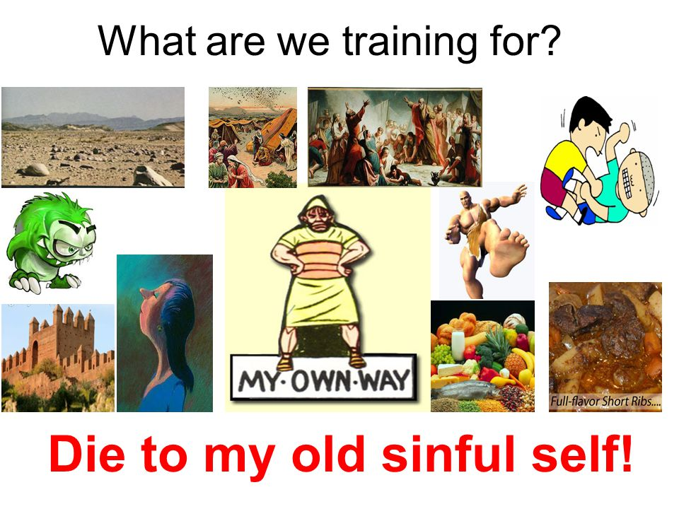 What are we training for Die to my old sinful self!