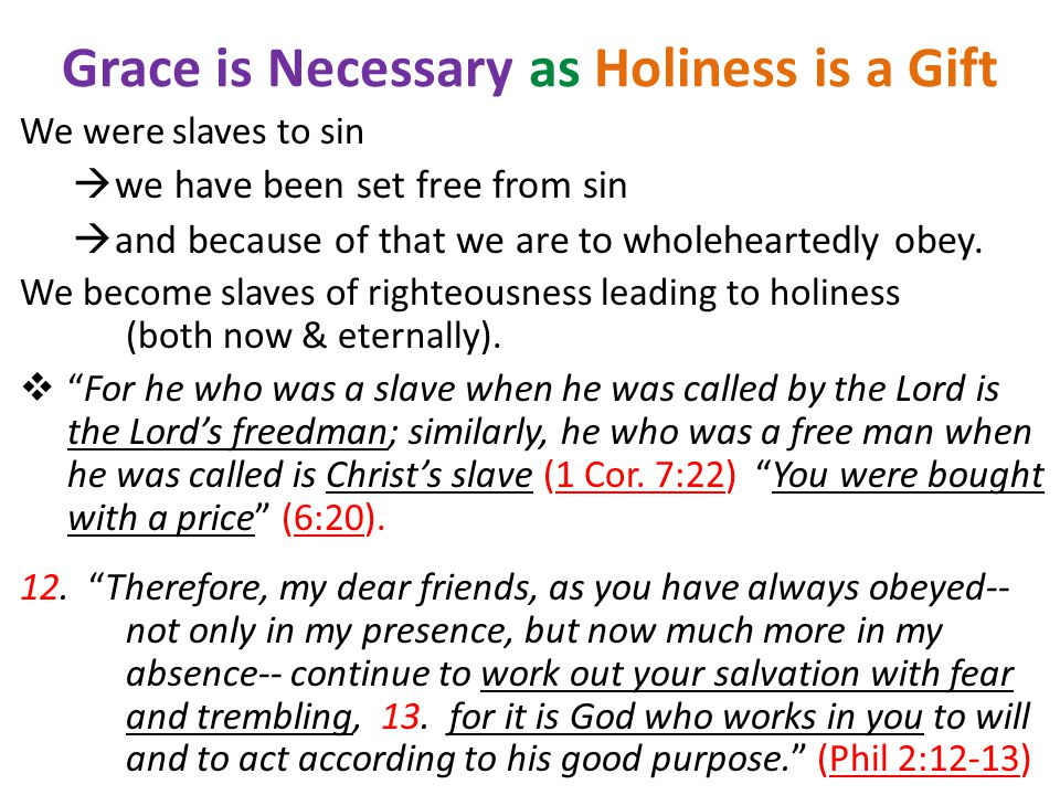 Grace is Necessary as Holiness is a Gift We were slaves to sin  we have been set free from sin  and because of that we are to wholeheartedly obey.
