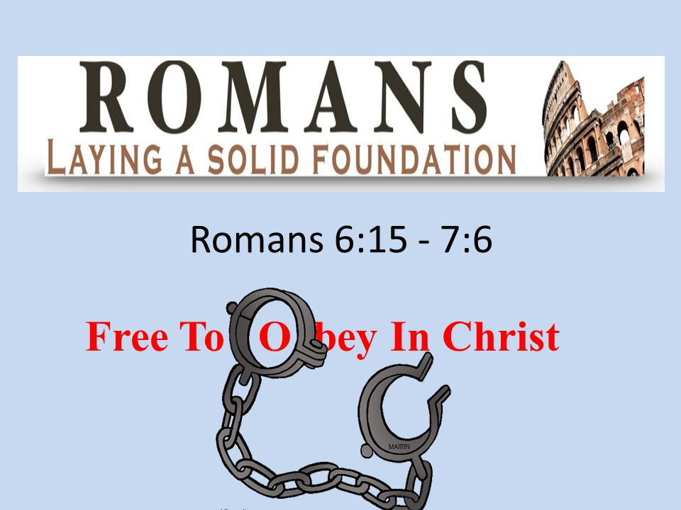 Romans 6:15 - 7:6 Free To O bey In Christ