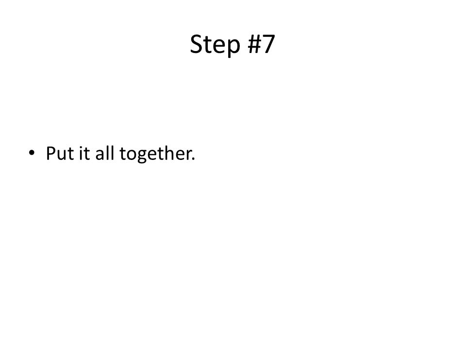 Step #7 Put it all together.