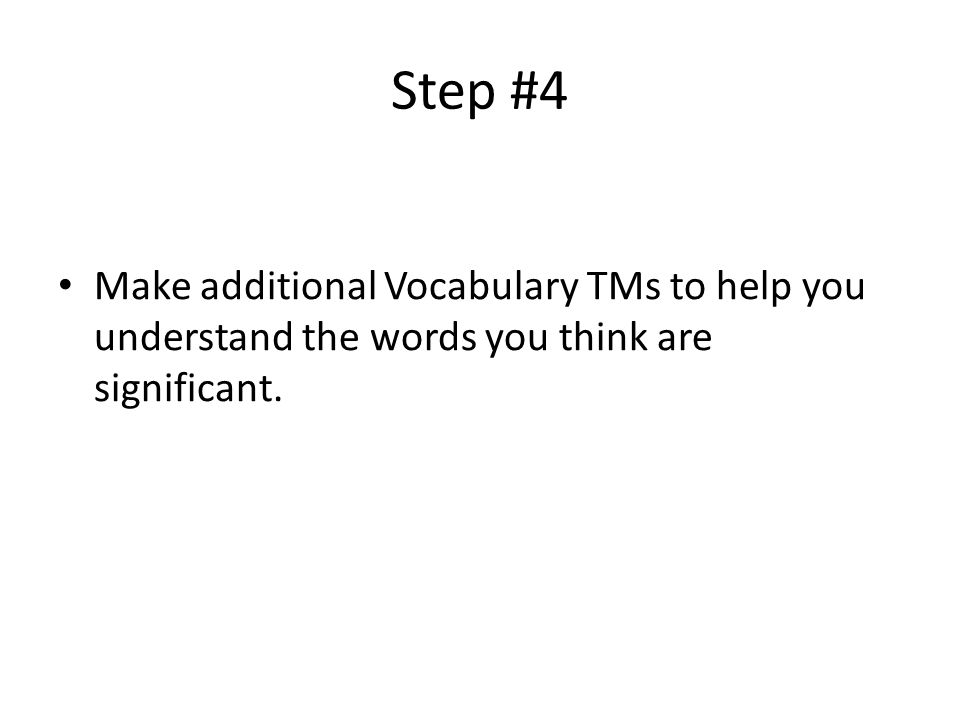 Step #4 Make additional Vocabulary TMs to help you understand the words you think are significant.