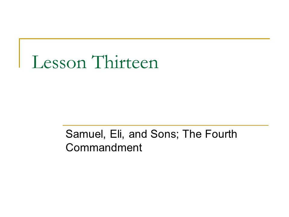 Lesson Thirteen Samuel, Eli, and Sons; The Fourth Commandment
