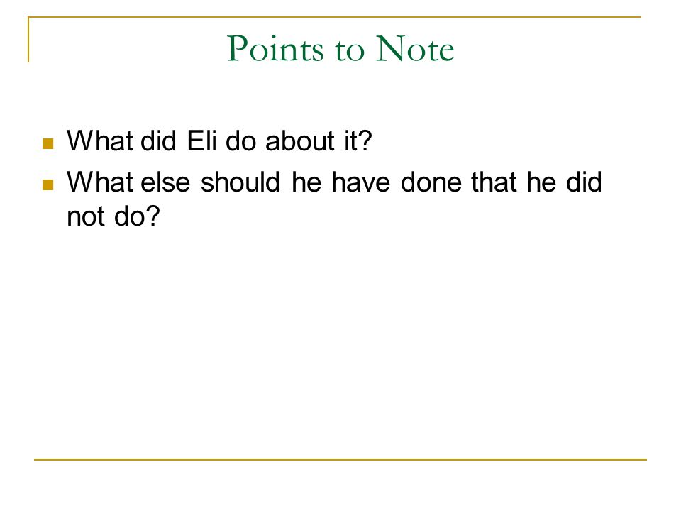 Points to Note What did Eli do about it What else should he have done that he did not do
