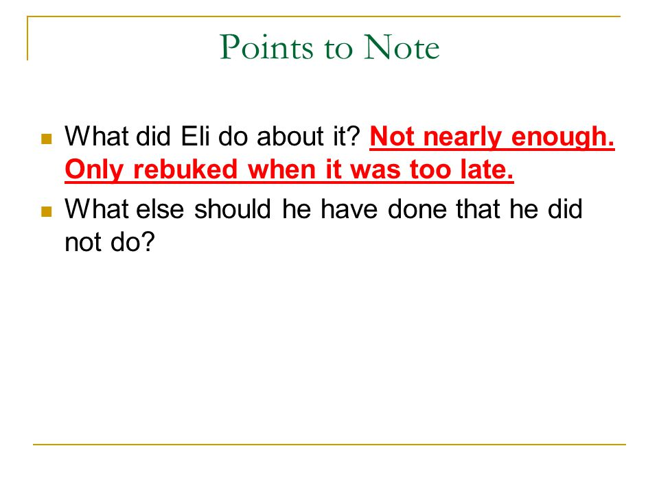 Points to Note What did Eli do about it. Not nearly enough.