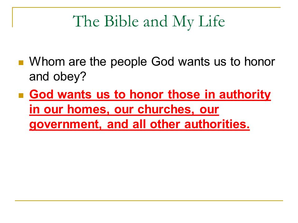 The Bible and My Life Whom are the people God wants us to honor and obey.