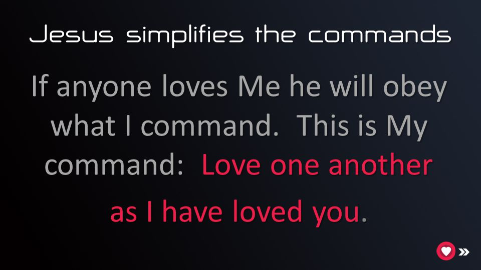 Jesus simplifies the commands If anyone loves Me he will obey what I command.