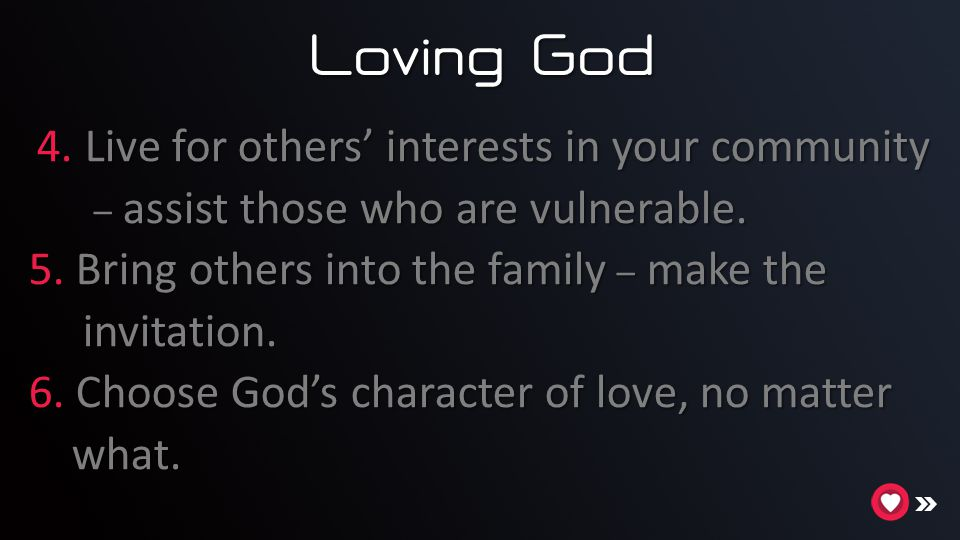 Loving God 4. Live for others' interests in your community 4.