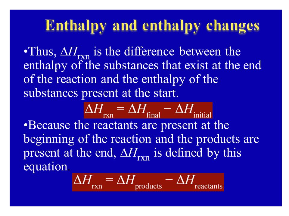 Thus, ∆H rxn is the difference between the enthalpy of the substances that exist at the end of the reaction and the enthalpy of the substances present
