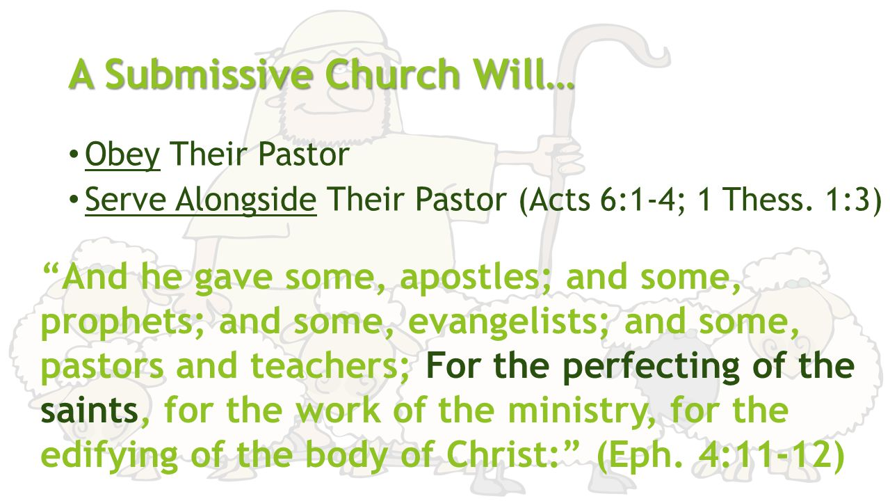 A Submissive Church Will… Obey Their Pastor Serve Alongside Their Pastor (Acts 6:1-4; 1 Thess.