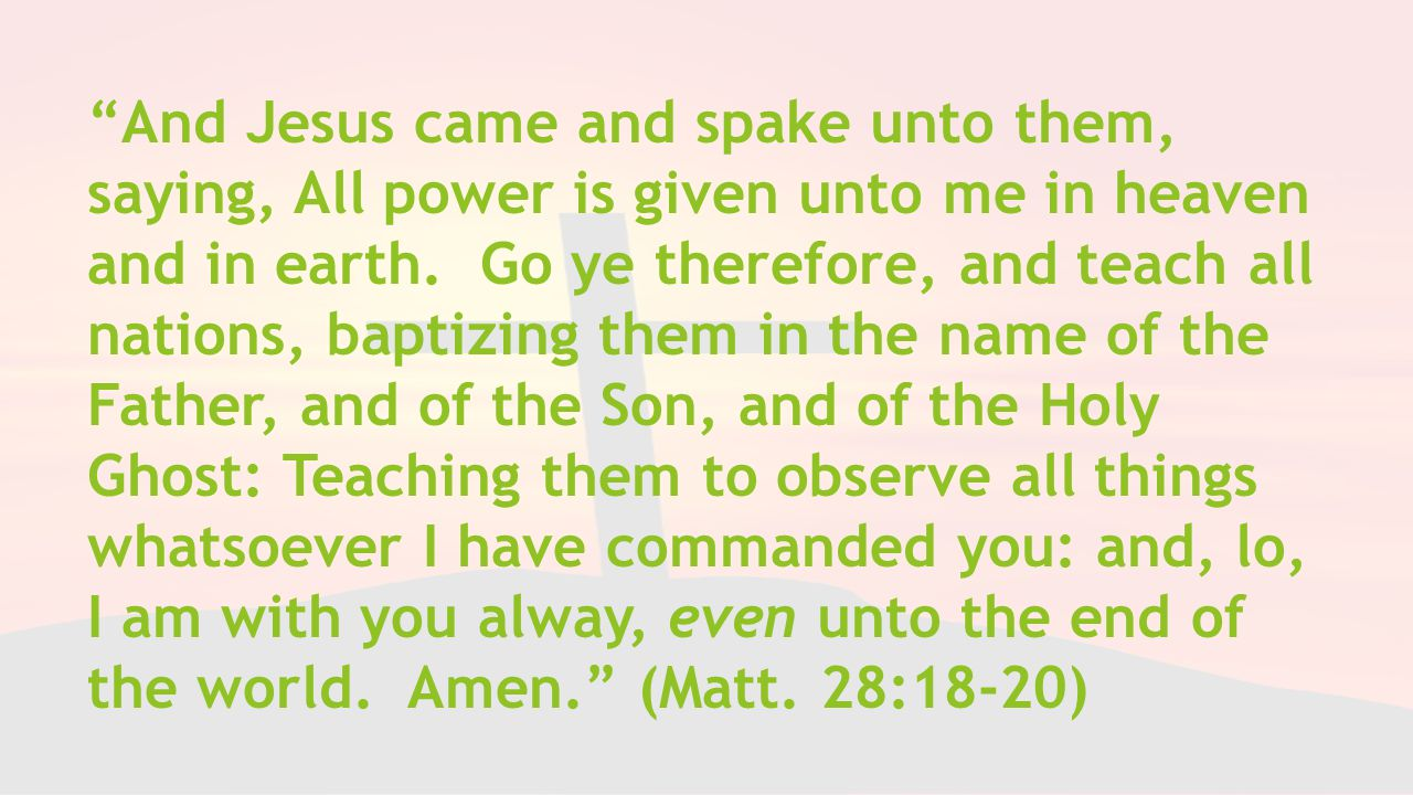 And Jesus came and spake unto them, saying, All power is given unto me in heaven and in earth.