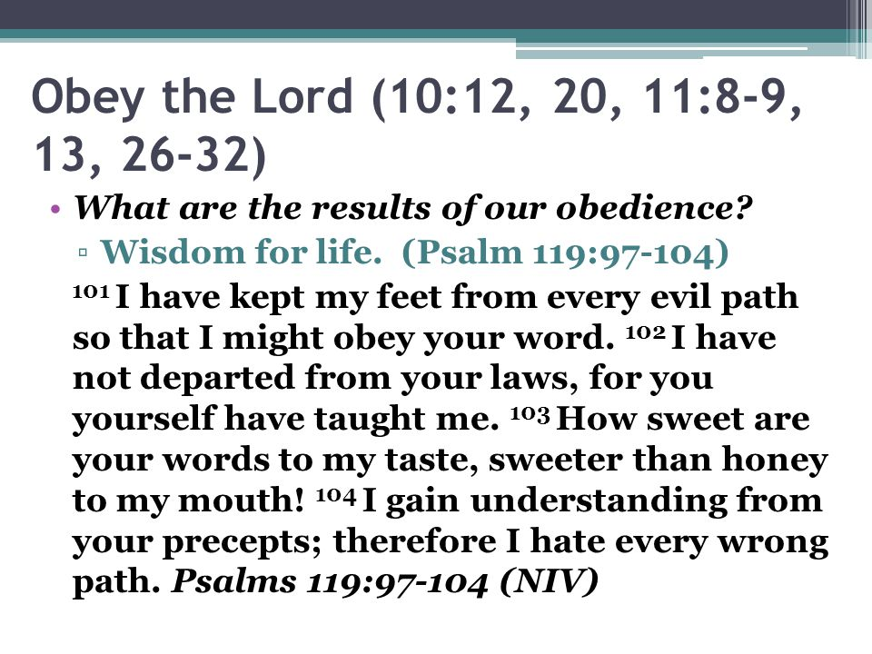 Obey the Lord (10:12, 20, 11:8-9, 13, 26-32) What are the results of our obedience.