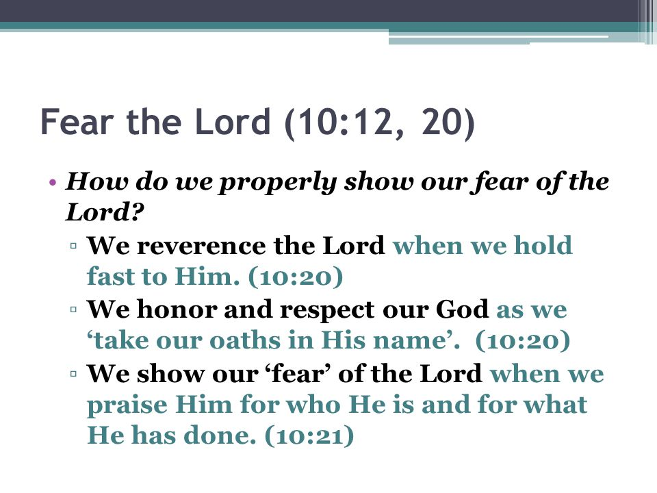 Fear the Lord (10:12, 20) How do we properly show our fear of the Lord.