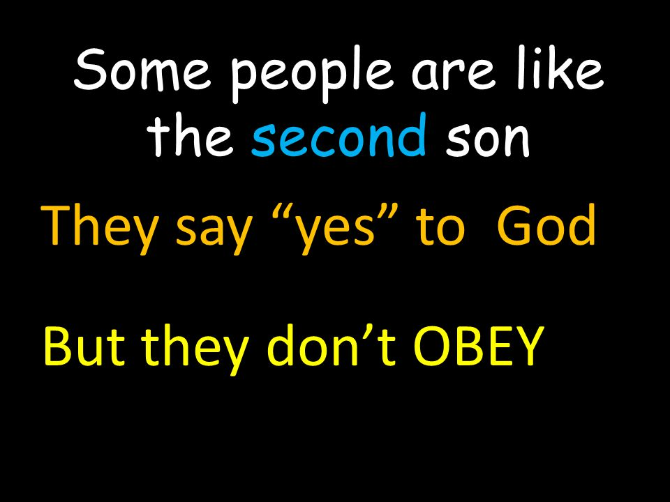 "Some people are like the second son They say ""yes"" to God But they don't OBEY"