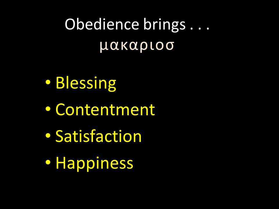 Obedience brings... μακαριοσ Blessing Contentment Satisfaction Happiness