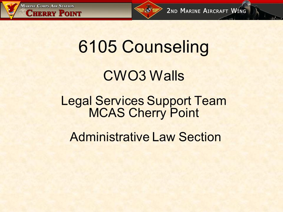 6105 Counseling CWO3 Walls Legal Services Support Team MCAS Cherry Point Administrative Law Section