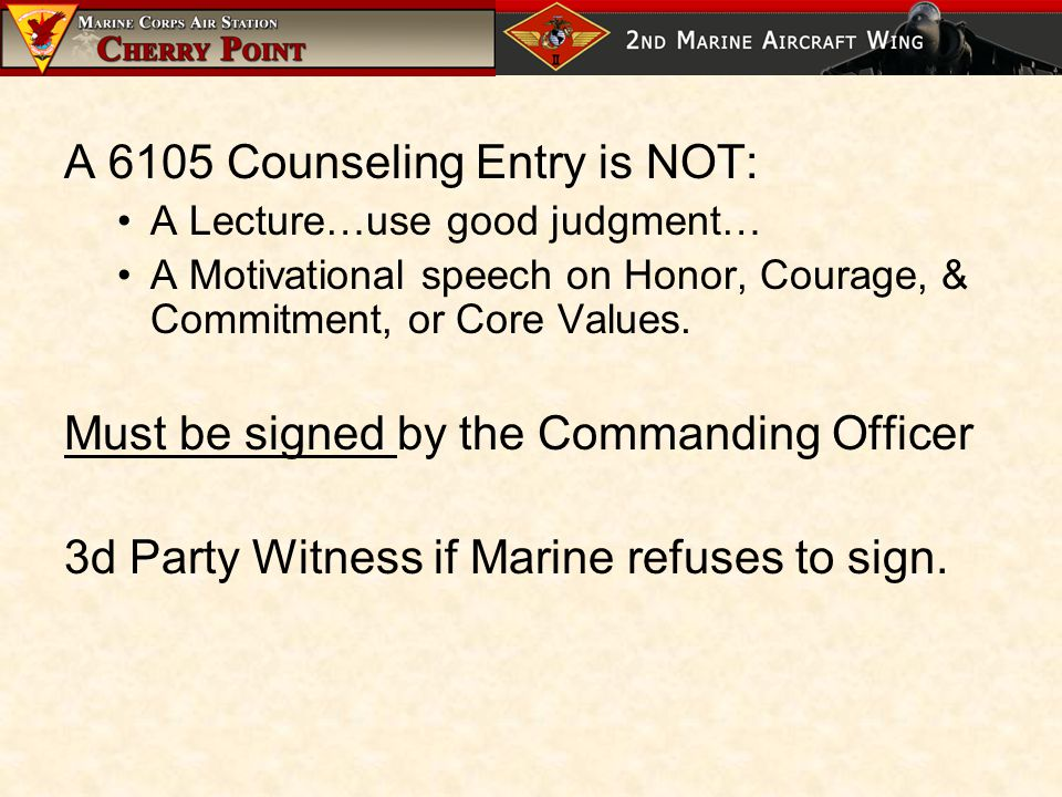 A 6105 Counseling Entry is NOT: A Lecture…use good judgment… A Motivational speech on Honor, Courage, & Commitment, or Core Values.