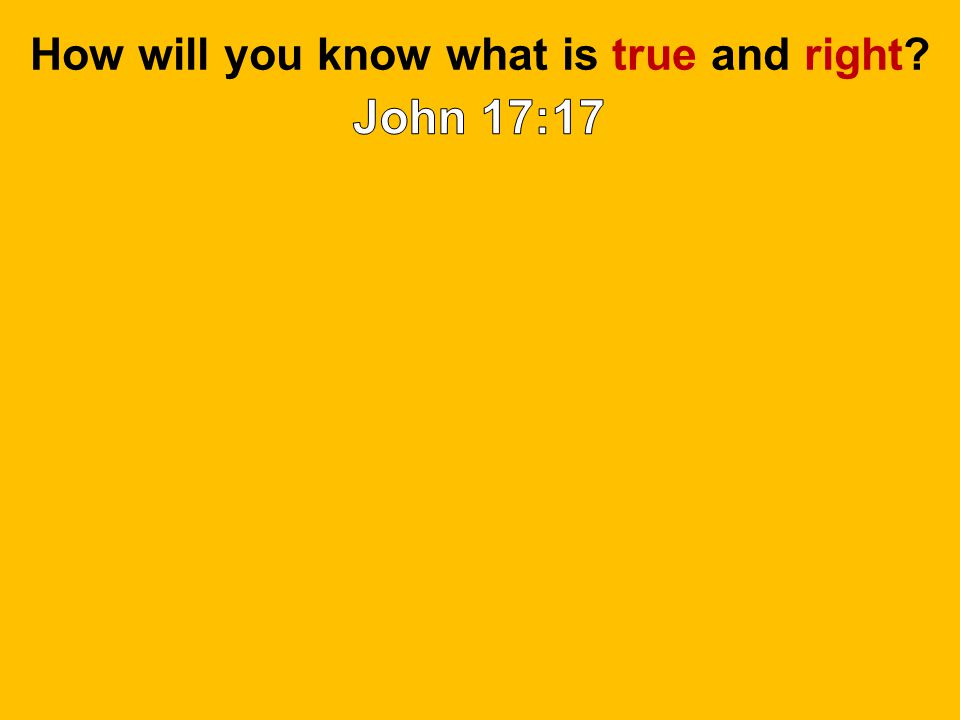 How will you know what is true and right?