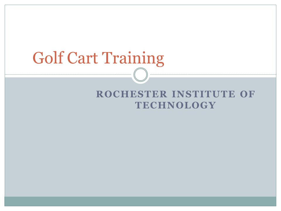 ROCHESTER INSTITUTE OF TECHNOLOGY Golf Cart Training