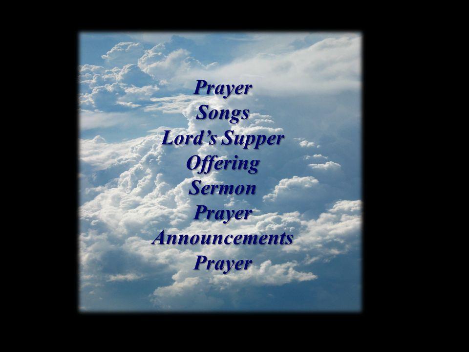 PrayerSongs Lord's Supper OfferingSermonPrayerAnnouncementsPrayer