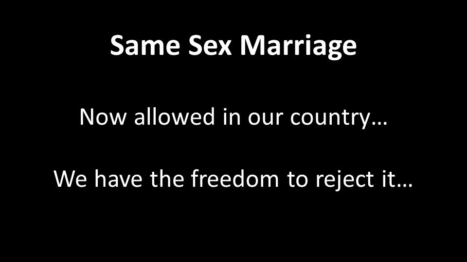 Same Sex Marriage Now allowed in our country… We have the freedom to reject it…