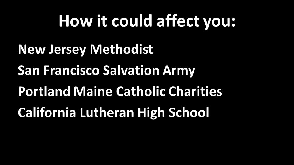 How it could affect you: New Jersey Methodist San Francisco Salvation Army Portland Maine Catholic Charities California Lutheran High School
