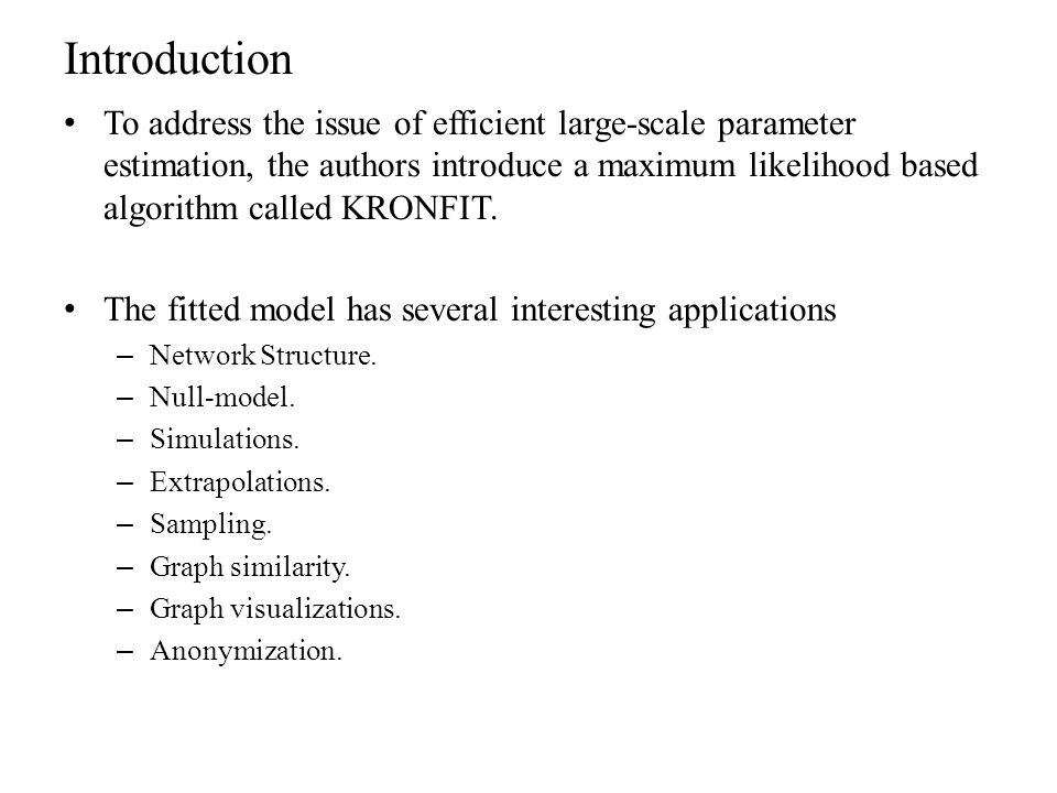 Introduction To address the issue of efficient large-scale parameter estimation, the authors introduce a maximum likelihood based algorithm called KRO