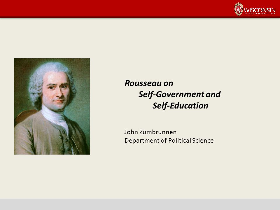 Rousseau on Self-Government and Self-Education John Zumbrunnen Department of Political Science