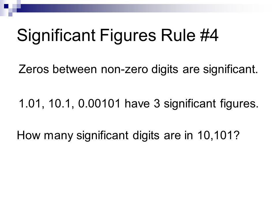 Significant Figures Rule #4 Zeros between non-zero digits are significant.