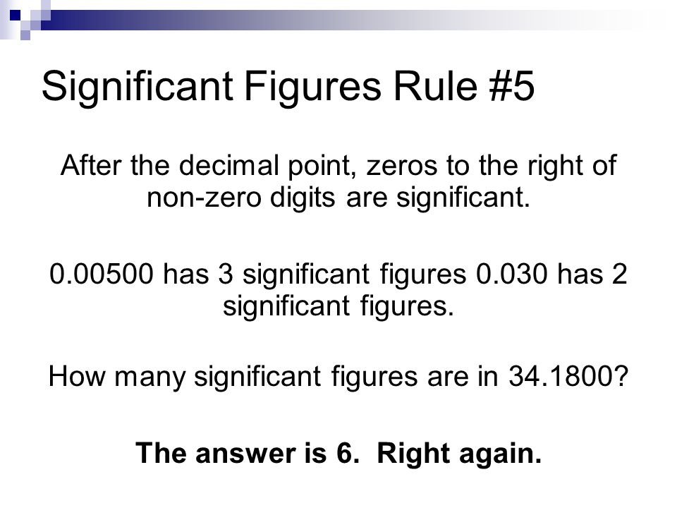 Significant Figures Rule #5 After the decimal point, zeros to the right of non-zero digits are significant. 0.00500 has 3 significant figures 0.030 ha