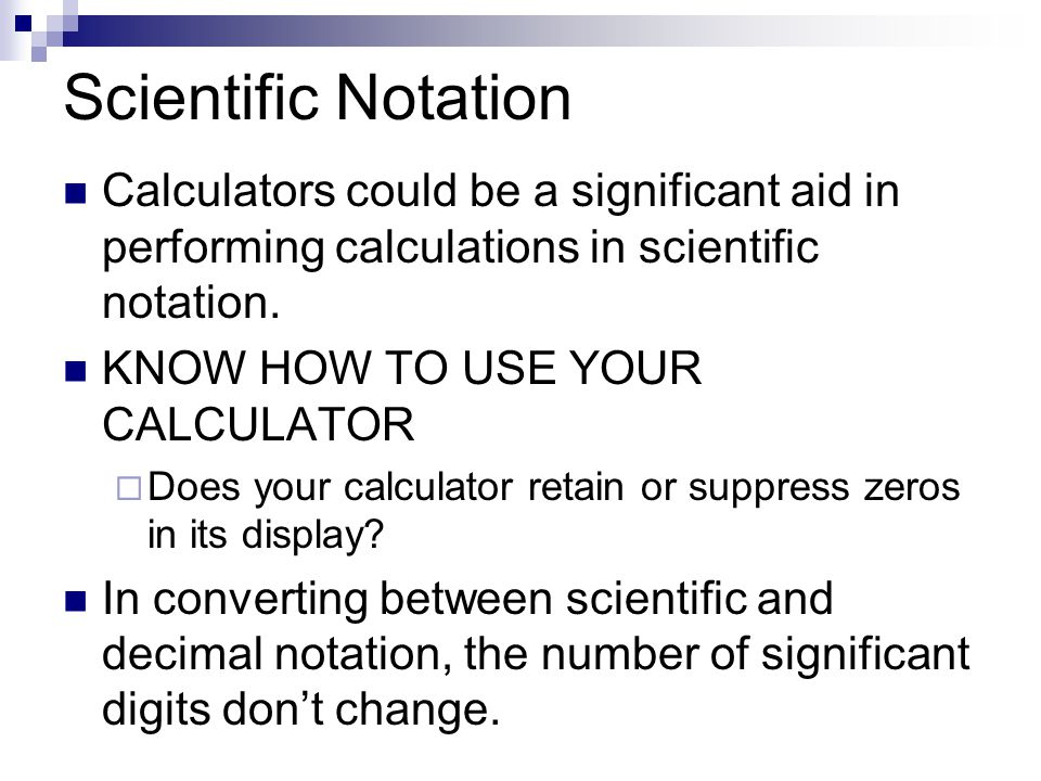 Scientific Notation Calculators could be a significant aid in performing calculations in scientific notation. KNOW HOW TO USE YOUR CALCULATOR  Does y