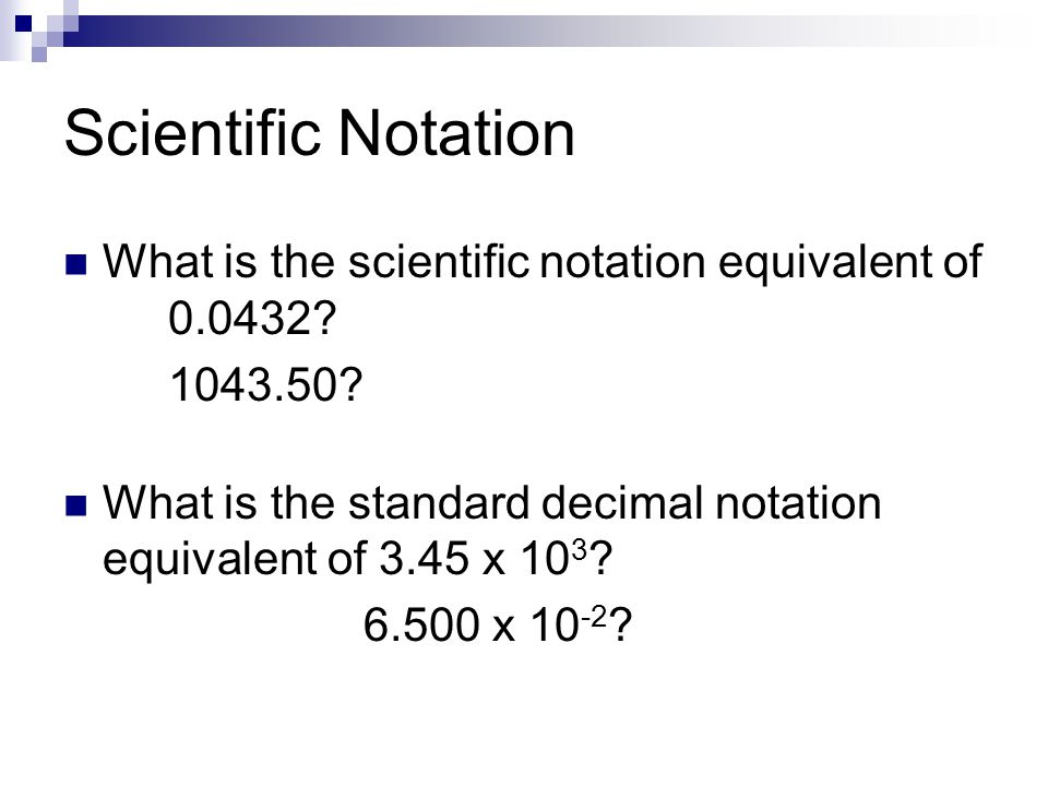Scientific Notation What is the scientific notation equivalent of 0.0432.
